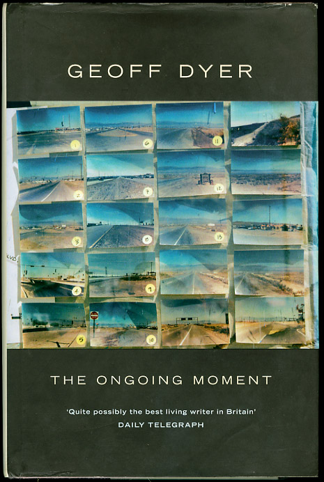 Geoff Dyer The Ongoing Moment ISBN 0 316 73025 4